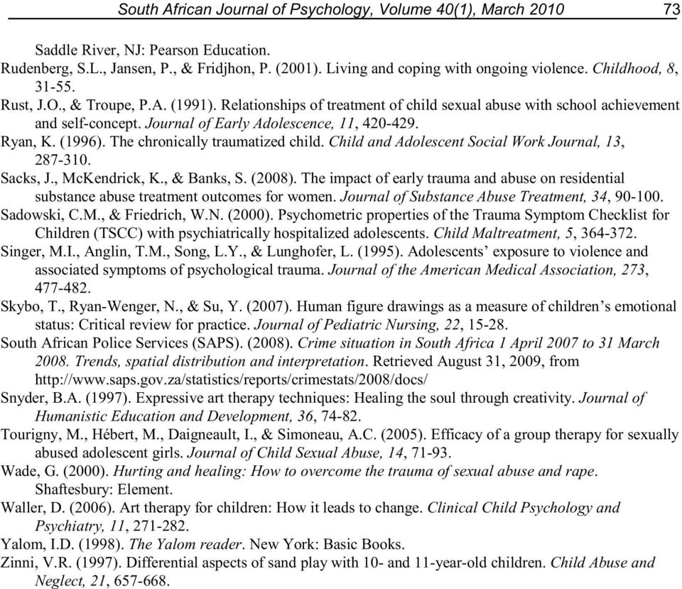 (1996). The chronically traumatized child. Child and Adolescent Social Work Journal, 13, 287-310. Sacks, J., McKendrick, K., & Banks, S. (2008).