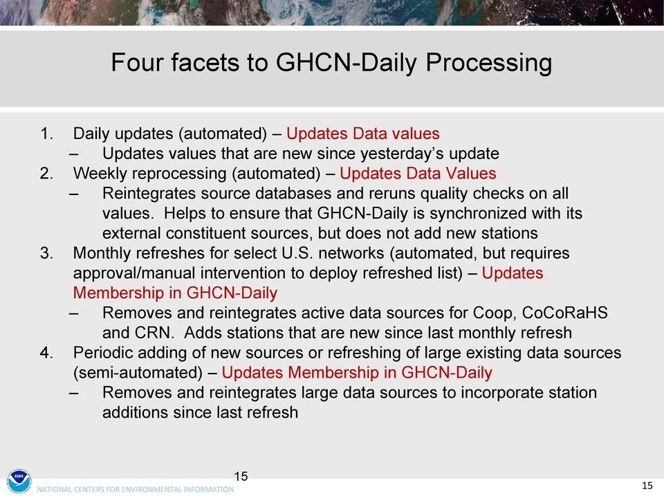 Helps to ensure that GHCN-Daily is synchronized with its external constituent sources, but does not add new stations 3. Monthly refreshes for select U.S.