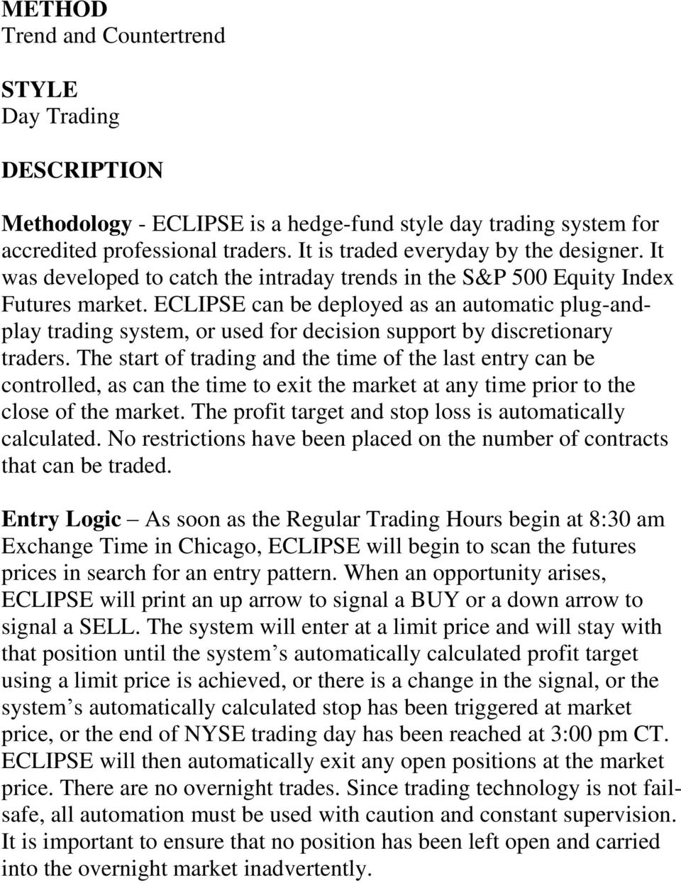 ECLIPSE can be deployed as an automatic plug-andplay trading system, or used for decision support by discretionary traders.