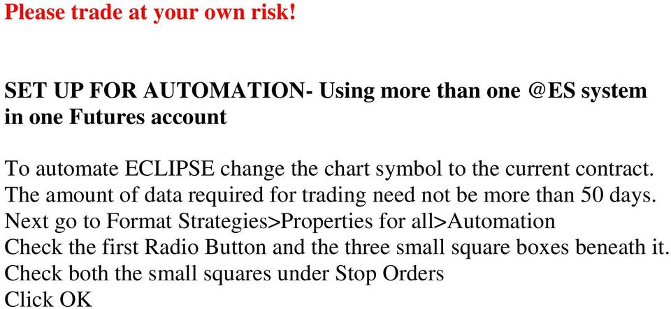 chart symbol to the current contract. The amount of data required for trading need not be more than 50 days.