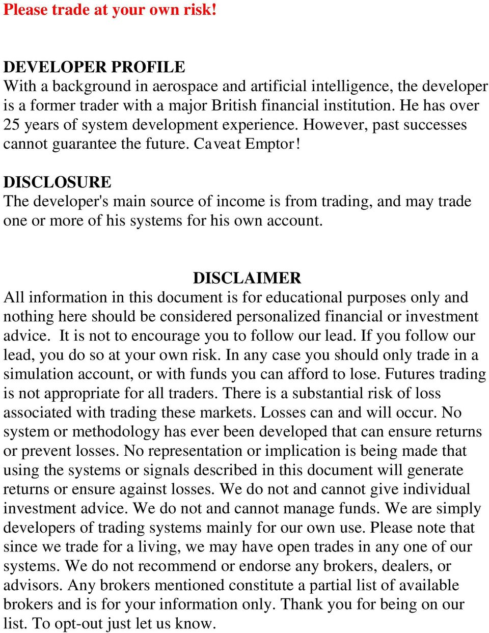 DISCLOSURE The developer's main source of income is from trading, and may trade one or more of his systems for his own account.