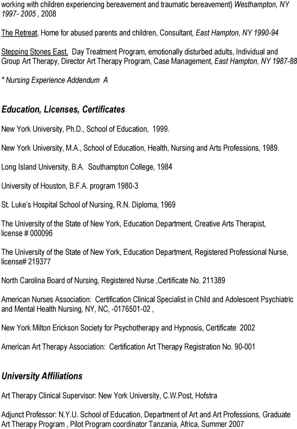 Experience Addendum A Education, Licenses, Certificates New York University, Ph.D., School of Education, 1999. New York University, M.A., School of Education, Health, Nursing and Arts Professions, 1989.