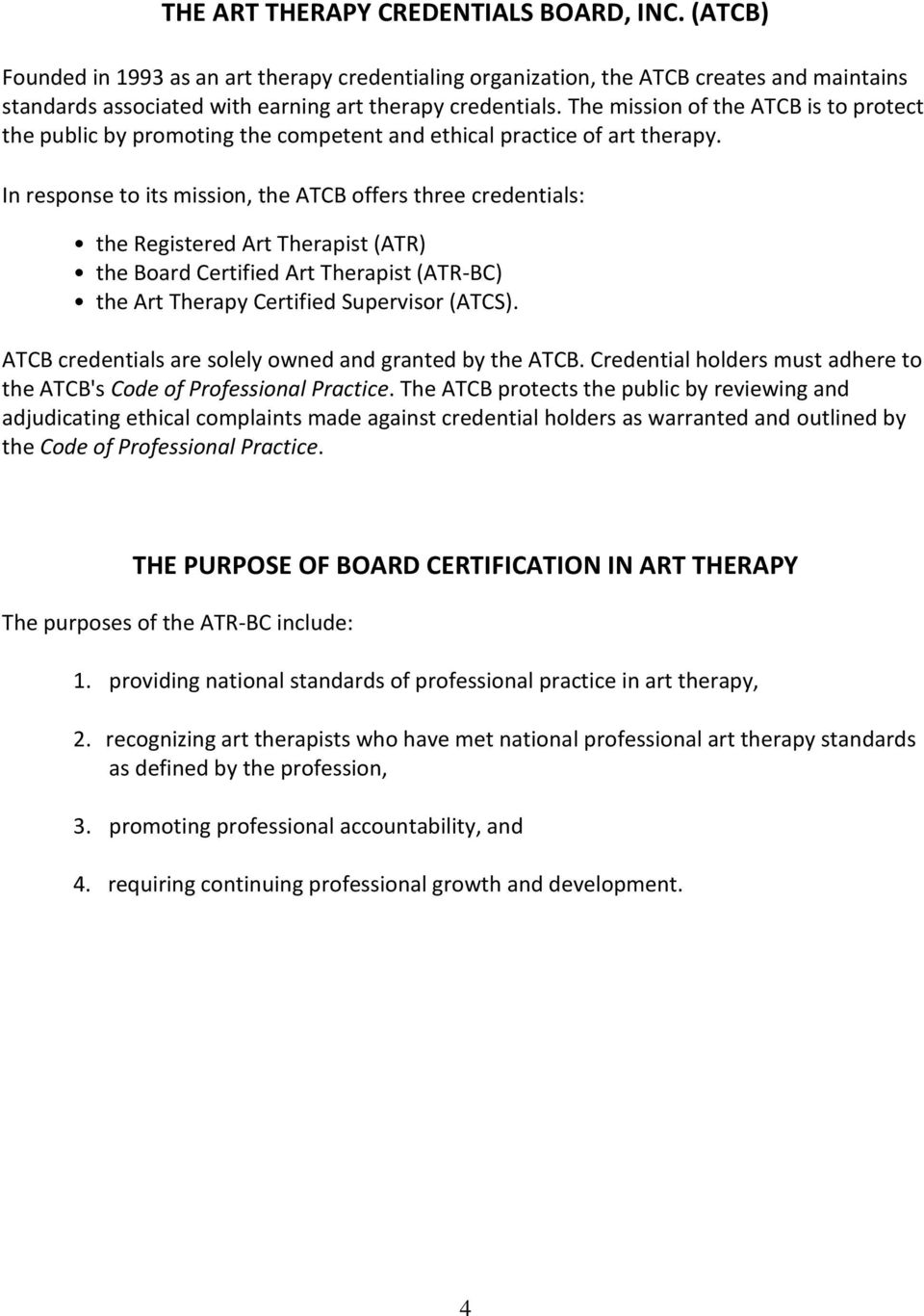 In response to its mission, the ATCB offers three credentials: the Registered Art Therapist (ATR) the Board Certified Art Therapist (ATR-BC) the Art Therapy Certified Supervisor (ATCS).