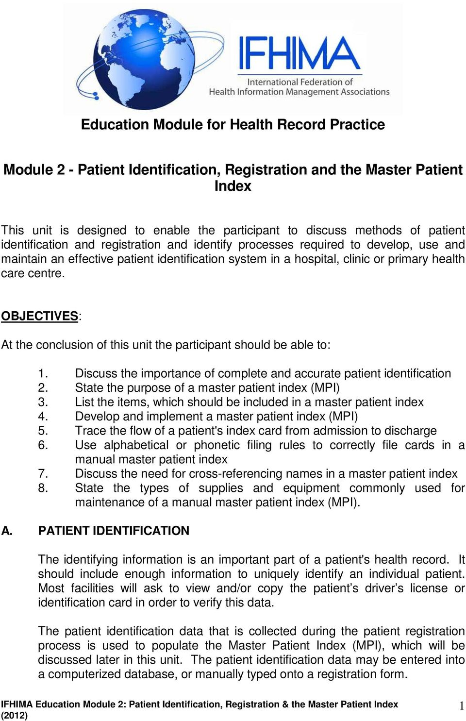 OBJECTIVES: At the conclusion of this unit the participant should be able to: 1. Discuss the importance of complete and accurate patient identification 2.