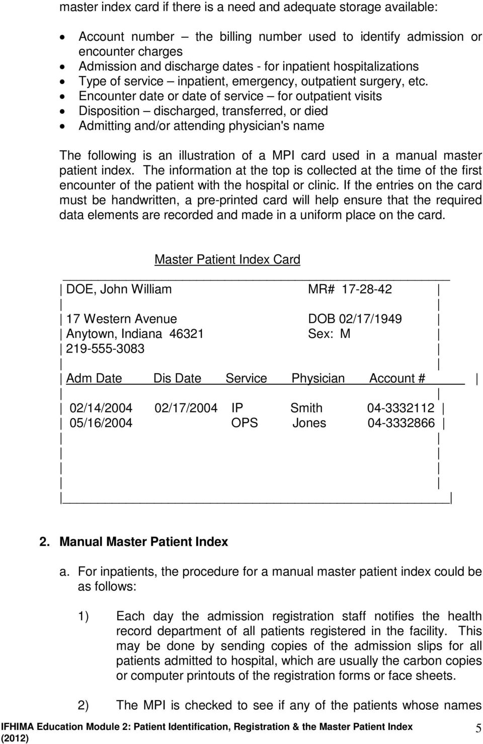 Encounter date or date of service for outpatient visits Disposition discharged, transferred, or died Admitting and/or attending physician's name The following is an illustration of a MPI card used in
