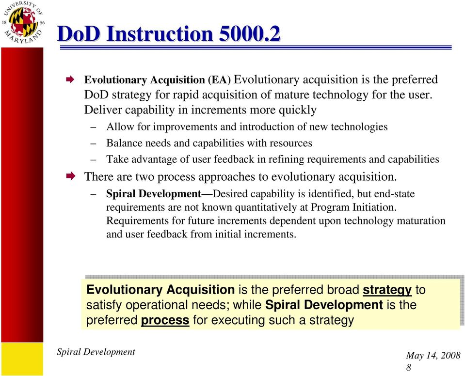 requirements and capabilities There are two process approaches to evolutionary acquisition.