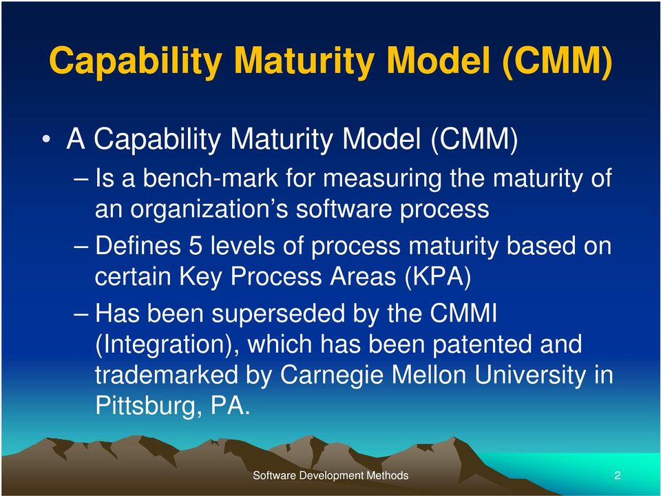 maturity based on certain Key Process Areas (KPA) Has been superseded by the CMMI