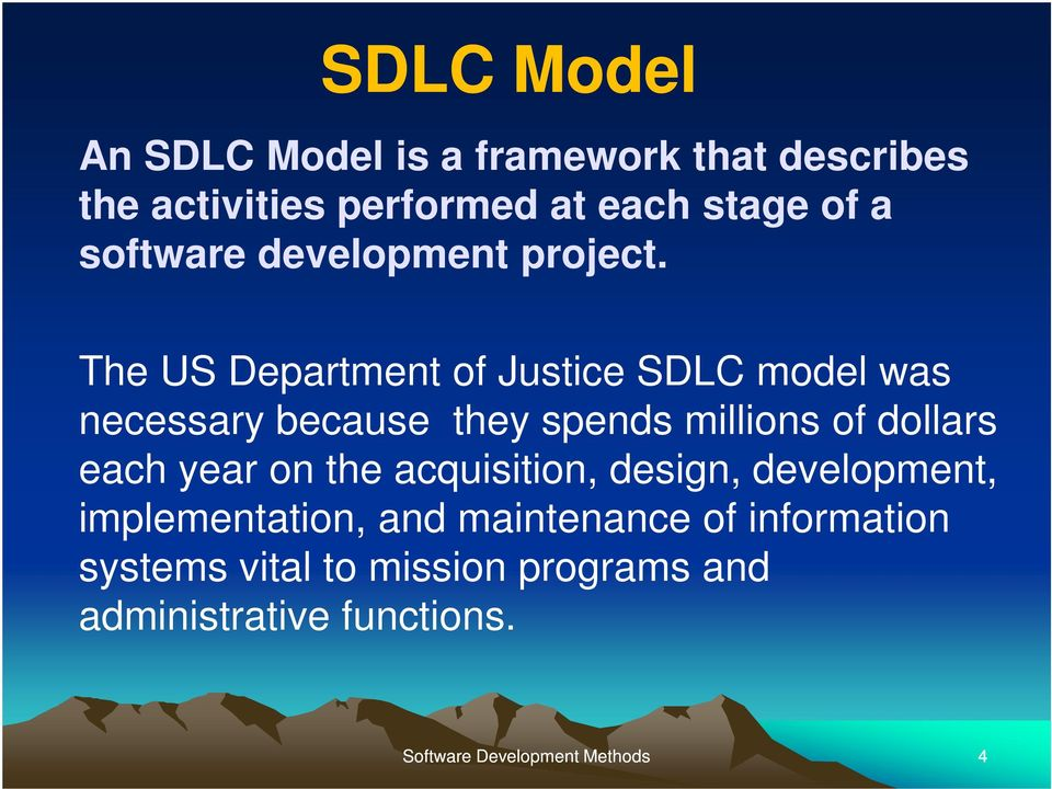 The US Department of Justice SDLC model was necessary because they spends millions of dollars