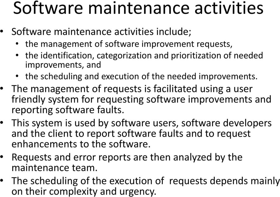 The management of requests is facilitated using a user friendly system for requesting software improvements and reporting software faults.
