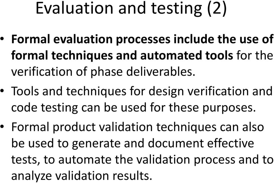 Tools and techniques for design verification and code testing can be used for these purposes.