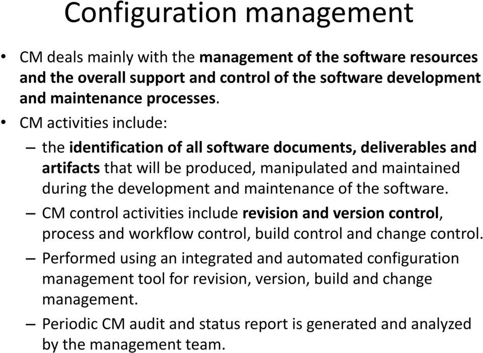 maintenance of the software. CM control activities include revision and version control, process and workflow control, build control and change control.