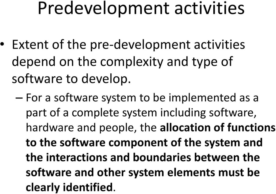 For a software system to be implemented as a part of a complete system including software, hardware and