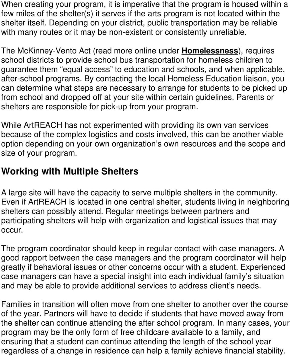 The McKinney-Vento Act (read more online under Homelessness), requires school districts to provide school bus transportation for homeless children to guarantee them equal access to education and