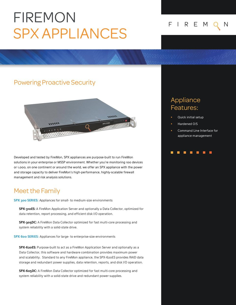 Whether you re monitoring 100 devices or 1,000, on one continent or around the world, we offer an SPX appliance with the power and storage capacity to deliver FireMon s high-performance,