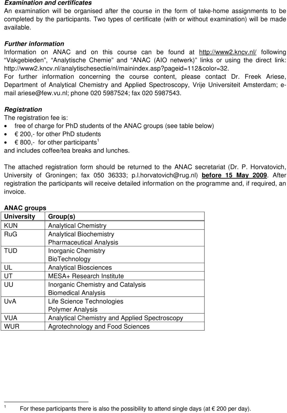 nl/ following Vakgebieden, Analytische Chemie and ANAC (AIO netwerk) links or using the direct link: http://www2.kncv.nl/analytischesectie/nl/mainindex.asp?pageid=112&color=32.