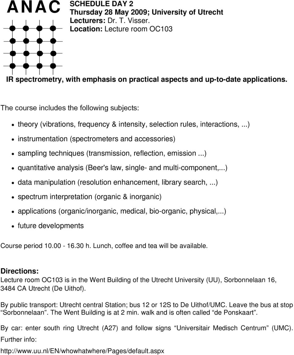 ..) instrumentation (spectrometers and accessories) sampling techniques (transmission, reflection, emission...) quantitative analysis (Beer's law, single- and multi-component,.