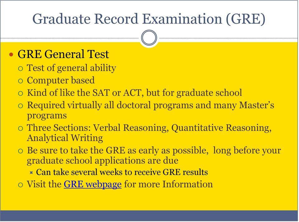 Reasoning, Quantitative Reasoning, Analytical Writing Be sure to take the GRE as early as possible, long before your