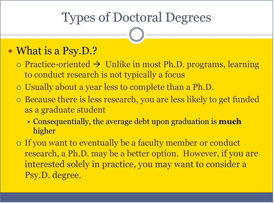 graduation is much higher If you want to eventually be a faculty member or conduct research, a Ph.D. may be a better option.