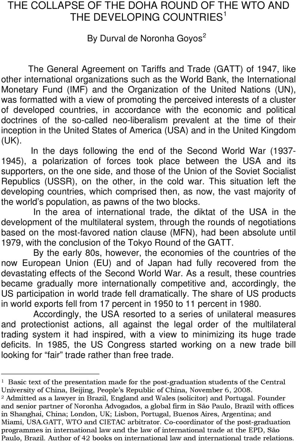 countries, in accordance with the economic and political doctrines of the so-called neo-liberalism prevalent at the time of their inception in the United States of America (USA) and in the United