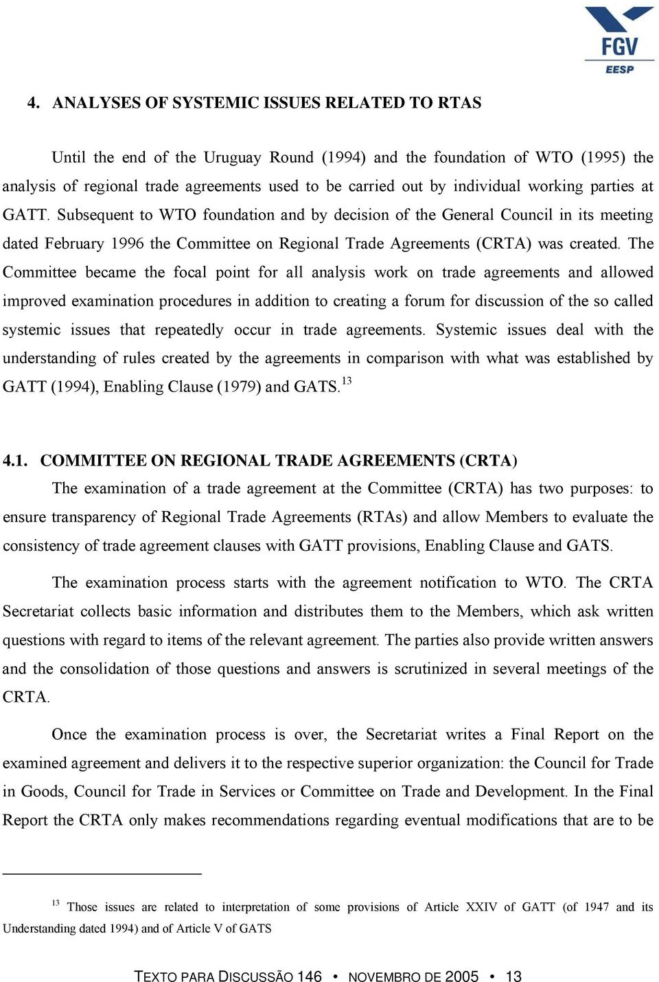 Subsequent to WTO foundation and by decision of the General Council in its meeting dated February 1996 the Committee on Regional Trade Agreements (CRTA) was created.