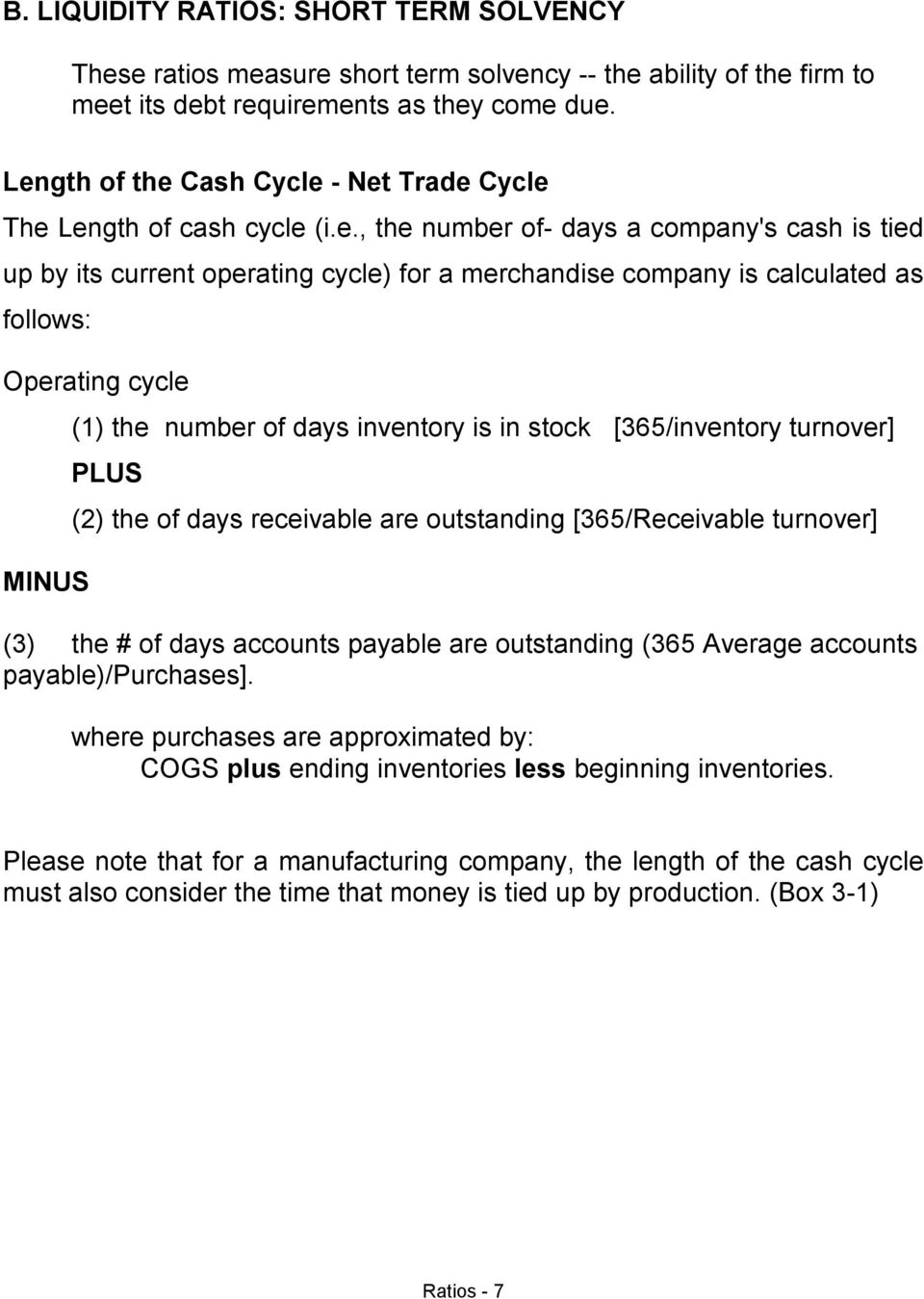 follows: Operating cycle MINUS (1) the number of days inventory is in stock [365/inventory turnover] PLUS (2) the of days receivable are outstanding [365/Receivable turnover] (3) the # of days