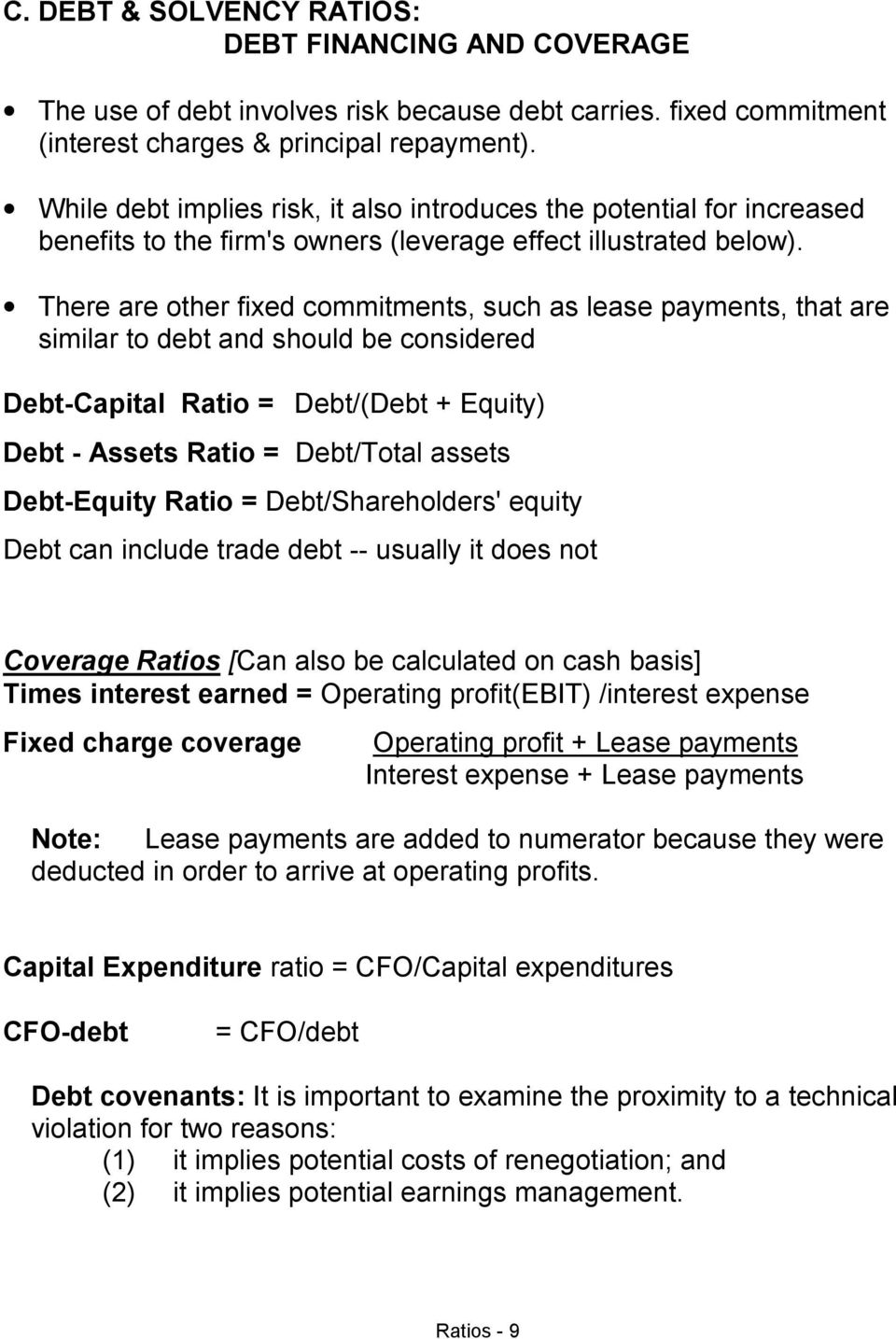 There are other fixed commitments, such as lease payments, that are similar to debt and should be considered Debt-Capital Ratio = Debt/(Debt + Equity) Debt - Assets Ratio = Debt/Total assets