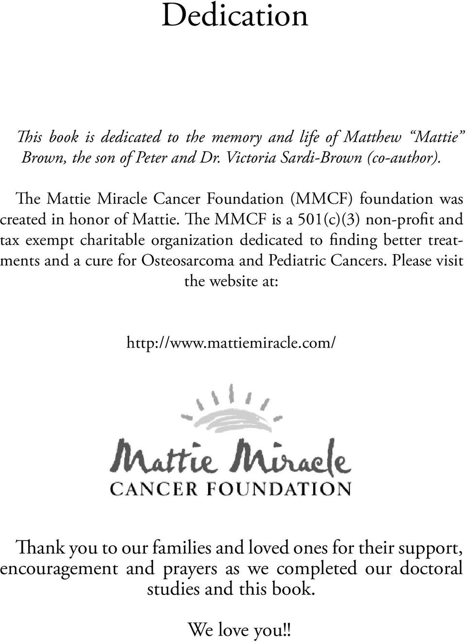 The MMCF is a 501(c)(3) non-profit and tax exempt charitable organization dedicated to finding better treatments and a cure for Osteosarcoma and