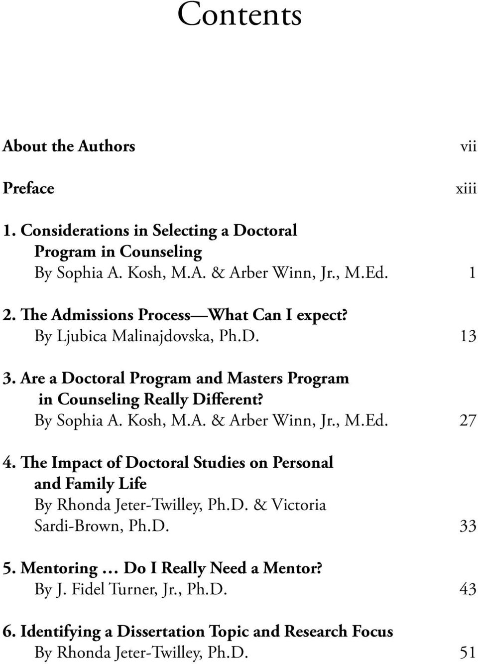 By Sophia A. Kosh, M.A. & Arber Winn, Jr., M.Ed. 27 4. The Impact of Doctoral Studies on Personal and Family Life By Rhonda Jeter-Twilley, Ph.D. & Victoria Sardi-Brown, Ph.