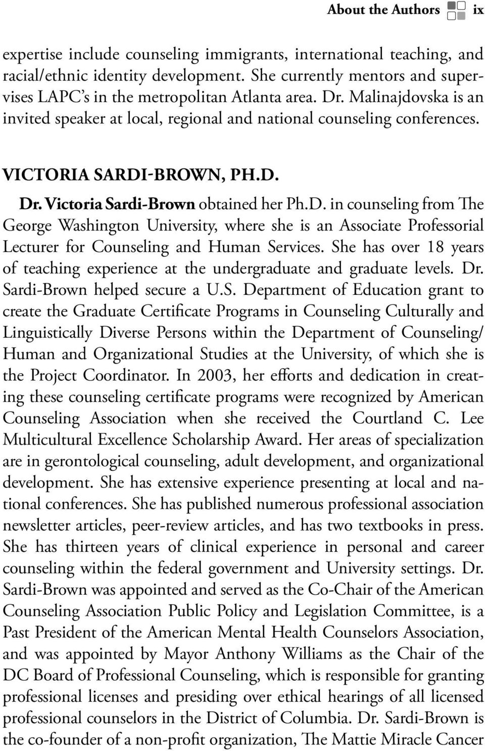 D. Dr. Victoria Sardi-Brown obtained her Ph.D. in counseling from The George Washington University, where she is an Associate Professorial Lecturer for Counseling and Human Services.