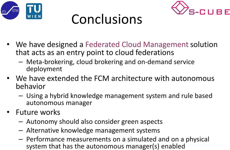 knowledge management system and rule based autonomous manager Future works Autonomy should also consider green aspects Alternative
