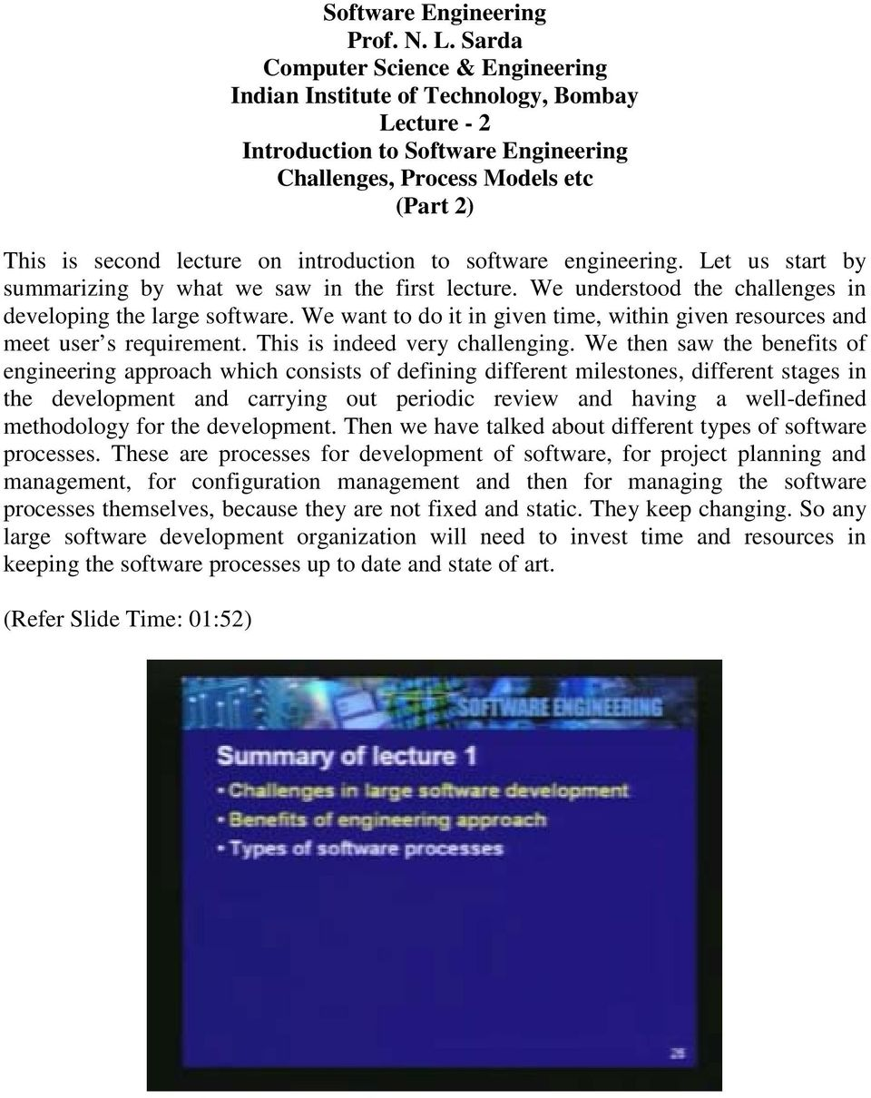 introduction to software engineering. Let us start by summarizing by what we saw in the first lecture. We understood the challenges in developing the large software.