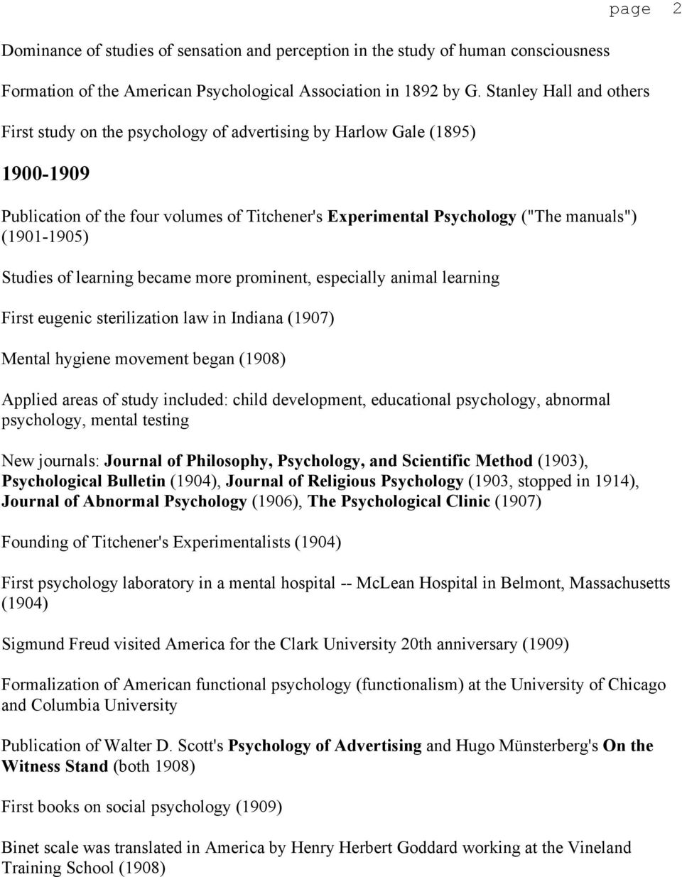 Studies of learning became more prominent, especially animal learning First eugenic sterilization law in Indiana (1907) Mental hygiene movement began (1908) Applied areas of study included: child