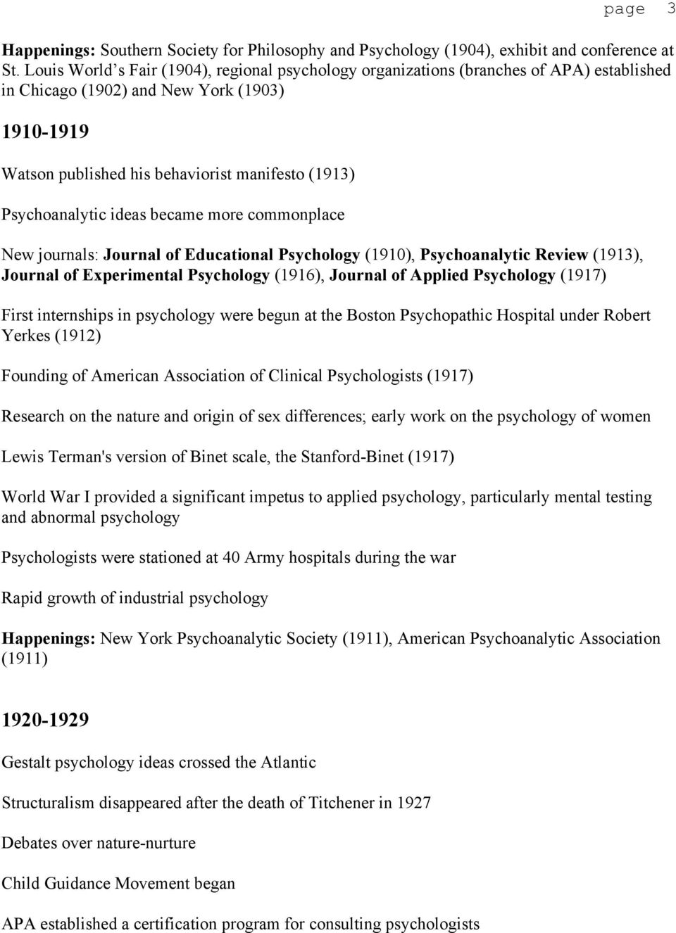 Psychoanalytic ideas became more commonplace New journals: Journal of Educational Psychology (1910), Psychoanalytic Review (1913), Journal of Experimental Psychology (1916), Journal of Applied