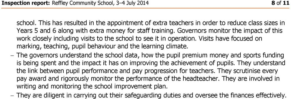 Governors monitor the impact of this work closely including visits to the school to see it in operation. Visits have focused on marking, teaching, pupil behaviour and the learning climate.