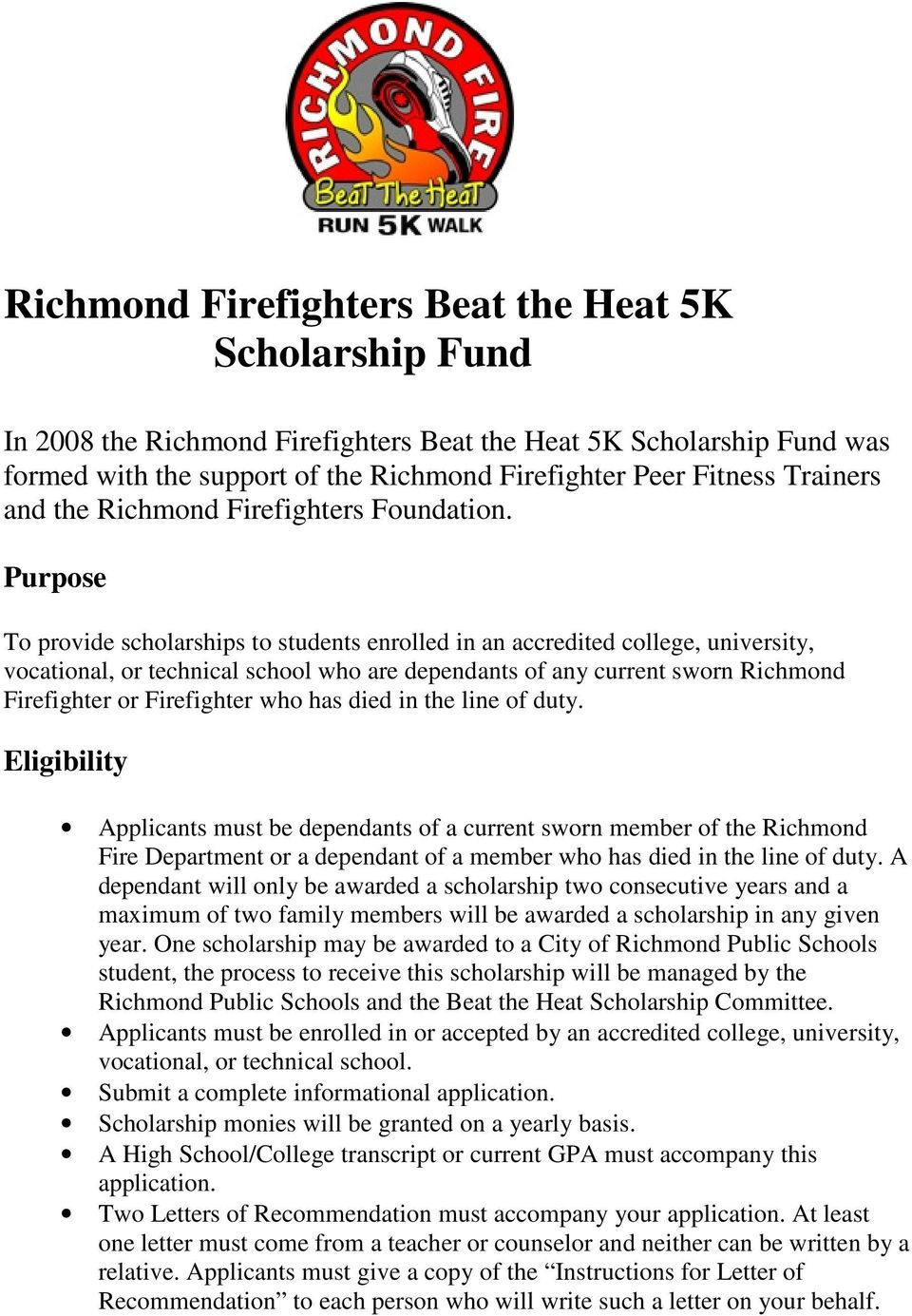 Purpose To provide scholarships to students enrolled in an accredited college, university, vocational, or technical school who are dependants of any current sworn Richmond Firefighter or Firefighter