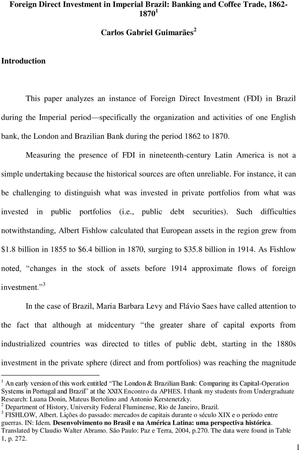 Measuring the presence of FDI in nineteenth-century Latin America is not a simple undertaking because the historical sources are often unreliable.