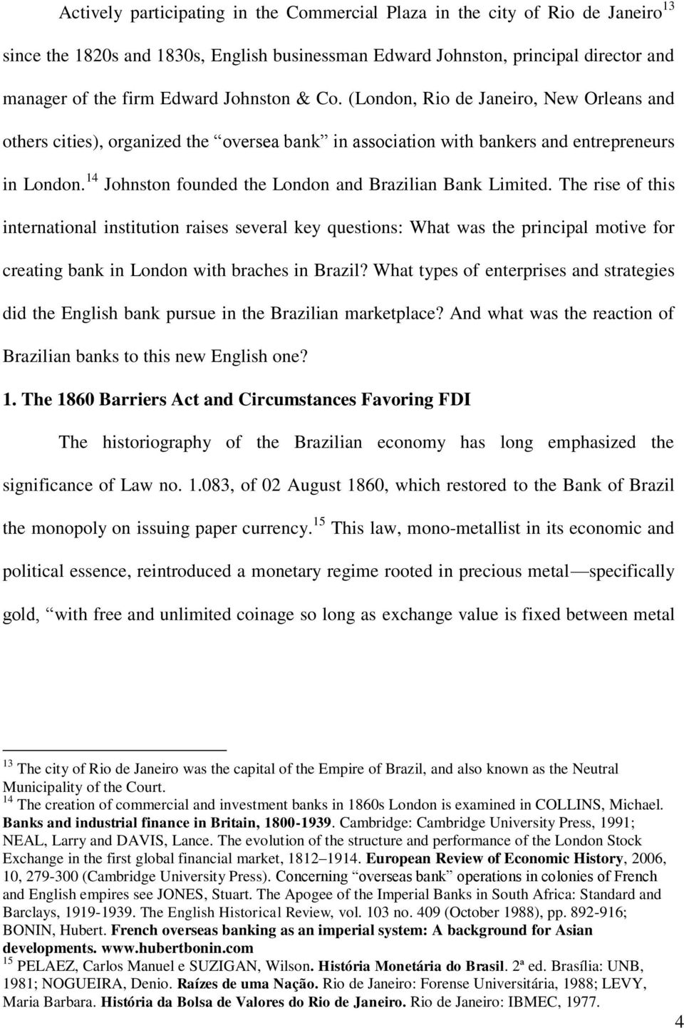 14 Johnston founded the London and Brazilian Bank Limited.