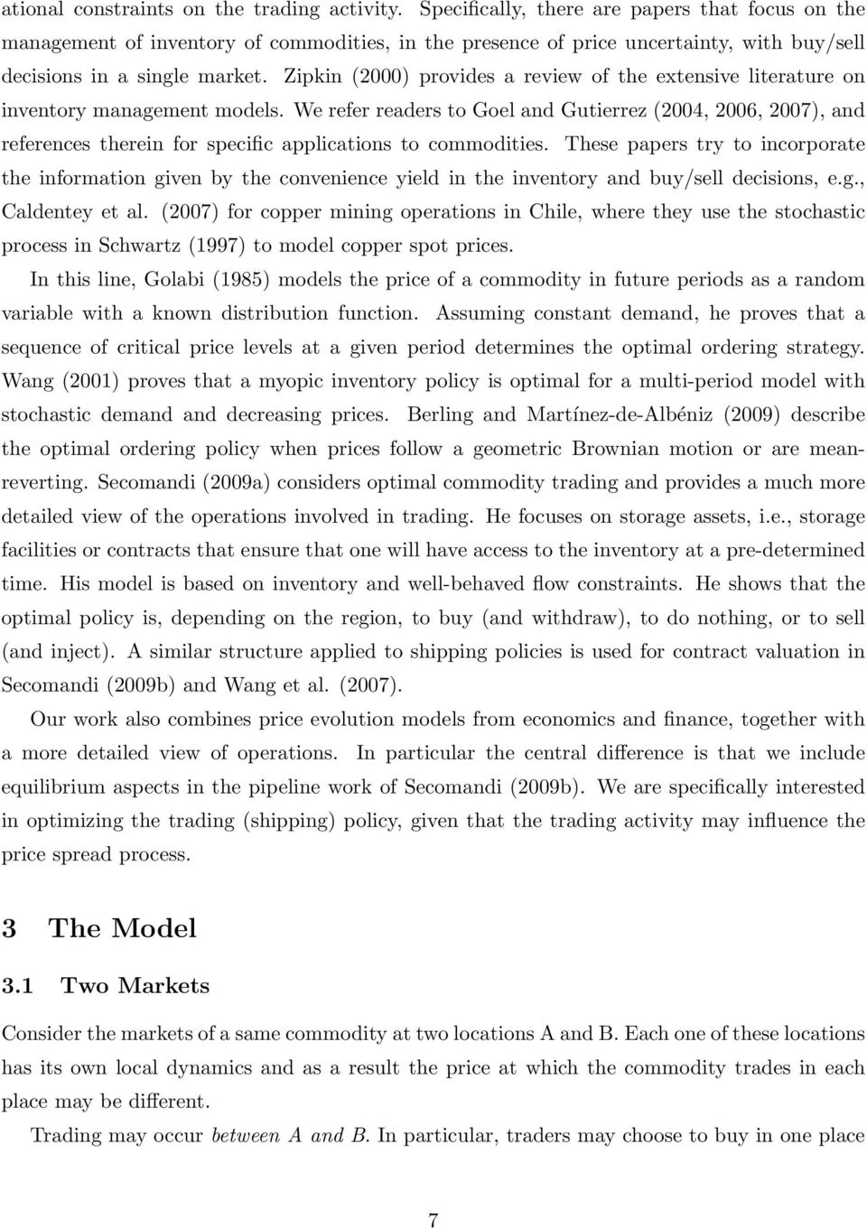 Zipkin (000) povides a eview of the extensive liteatue on inventoy management models. We efe eades to Goel and Gutieez (004, 006, 007), and efeences theein fo specific applications to commodities.