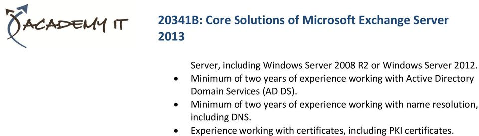 Minimum of two years of experience working with Active Directory Domain Services (AD