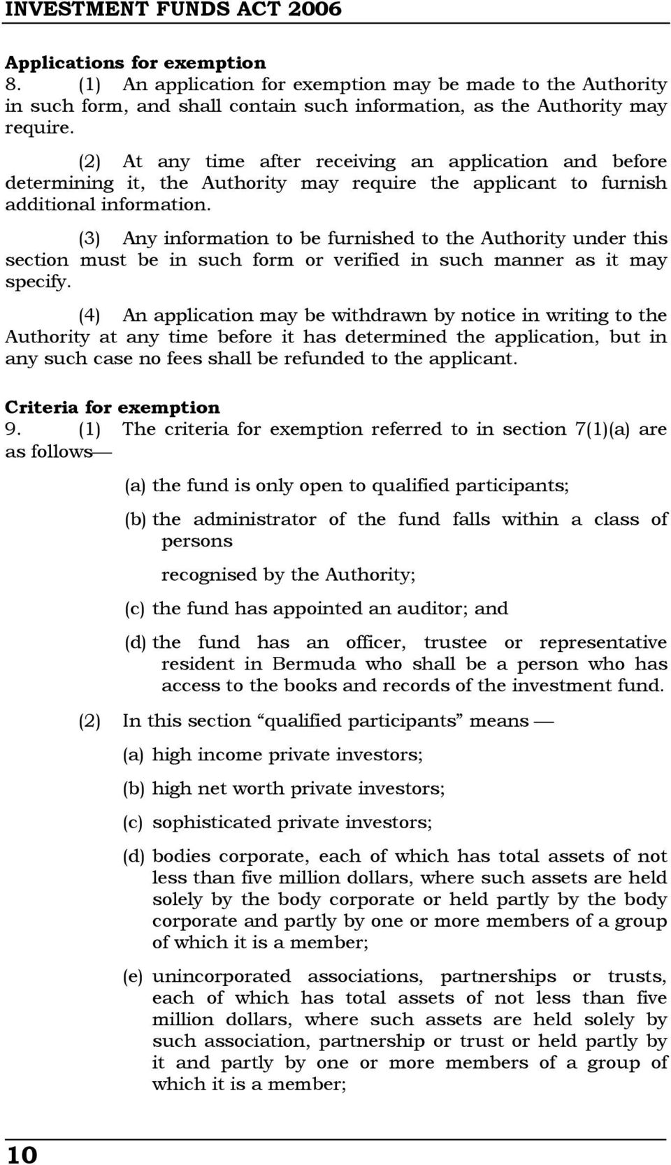 (3) Any information to be furnished to the Authority under this section must be in such form or verified in such manner as it may specify.
