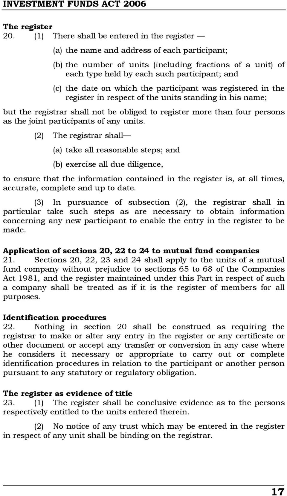 the date on which the participant was registered in the register in respect of the units standing in his name; but the registrar shall not be obliged to register more than four persons as the joint