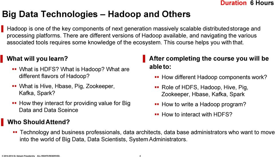What is HDFS? What is Hadoop? What are different flavors of Hadoop? What is Hive, Hbase, Pig, Zookeeper, Kafka, Spark?