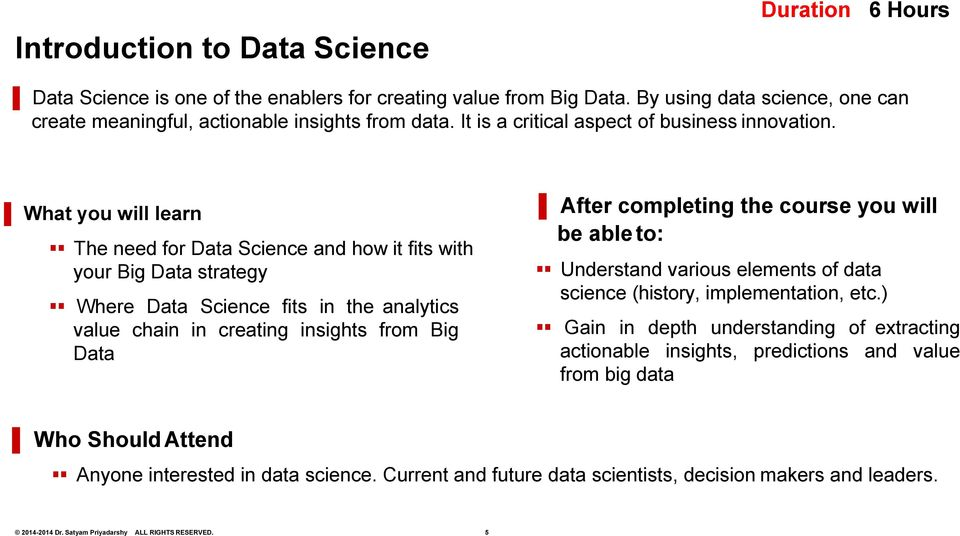 What you will learn The need for Data Science and how it fits with your Big Data strategy Where Data Science fits in the analytics value chain in creating insights from Big Data After completing the