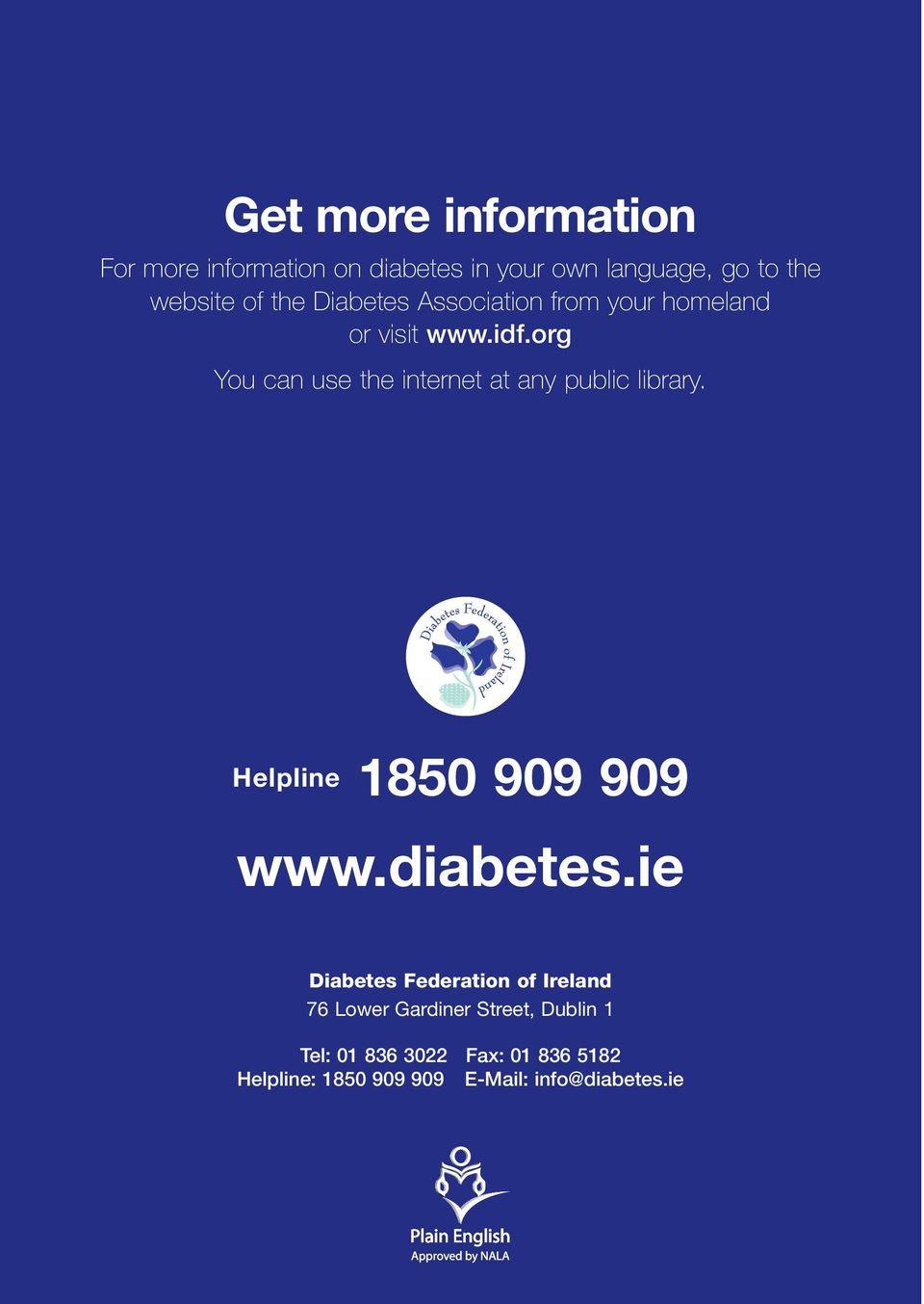 org You can use the internet at any public library. Helpline 1850 909 909 www.diabetes.