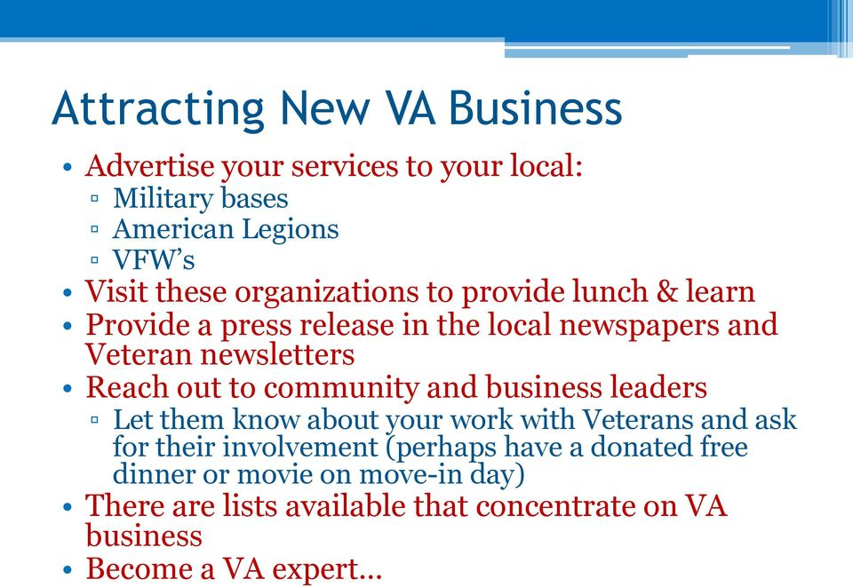 to community and business leaders Let them know about your work with Veterans and ask for their involvement (perhaps