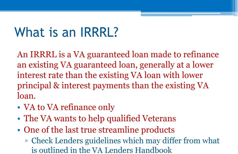 interest rate than the existing VA loan with lower principal & interest payments than the existing VA loan.