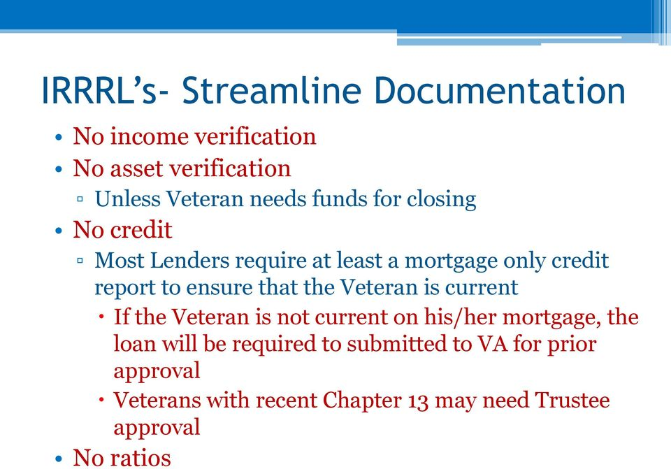 that the Veteran is current If the Veteran is not current on his/her mortgage, the loan will be