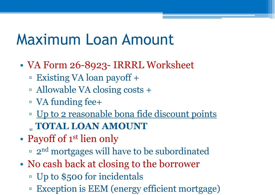 AMOUNT Payoff of 1 st lien only 2 nd mortgages will have to be subordinated No cash back at