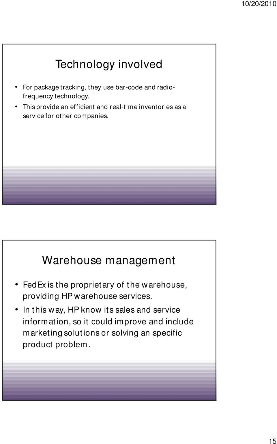 Warehouse management FedEx is the proprietary of the warehouse, providing HP warehouse services.