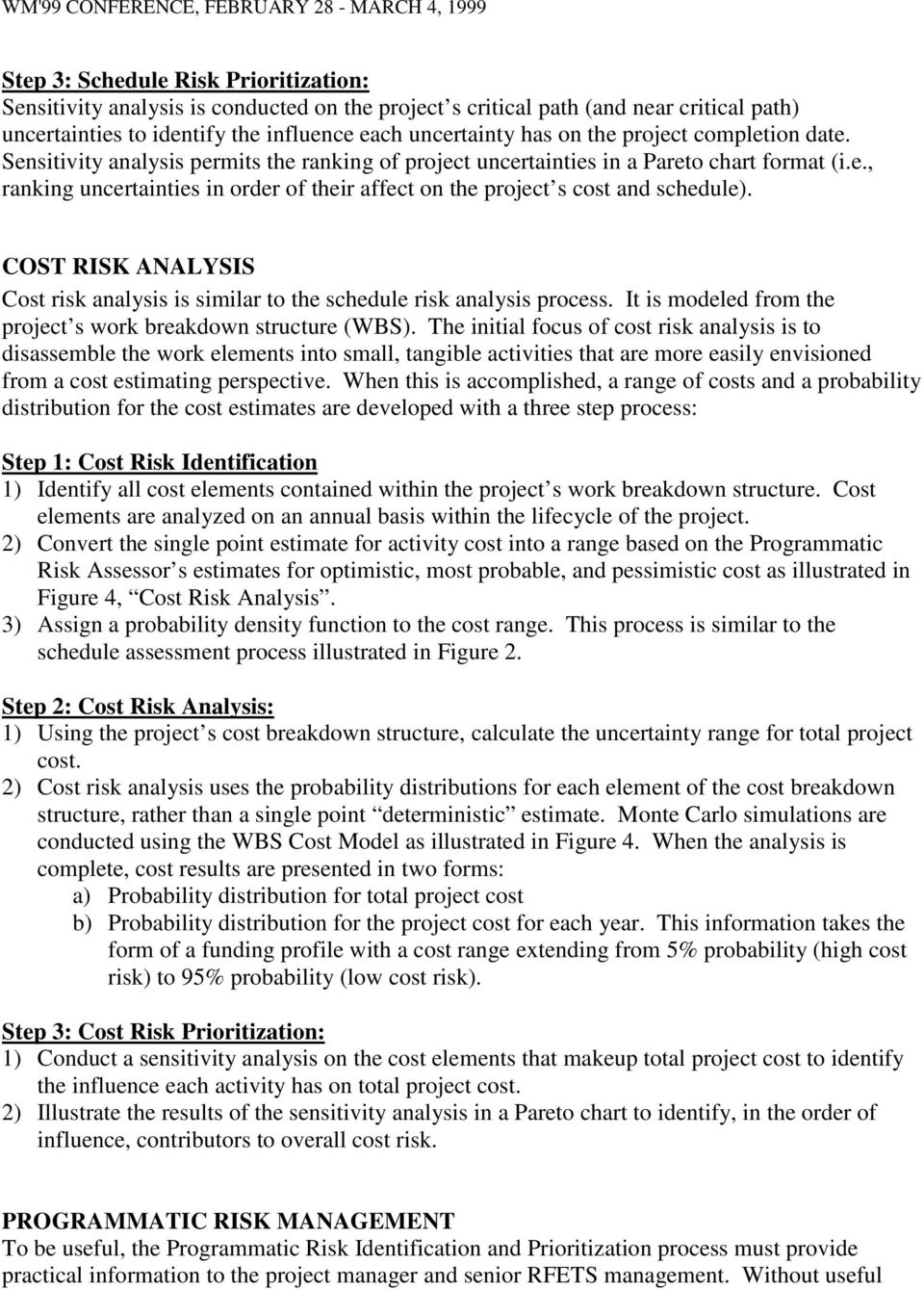COST RISK ANALYSIS Cost risk analysis is similar to the schedule risk analysis process. It is modeled from the project s work breakdown structure (WBS).